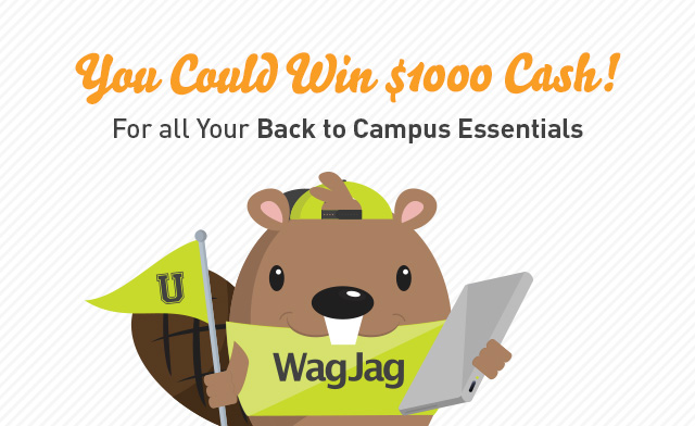 WagJag is treating one lucky winner to a Back to Campus shopping spree with our grand prize of $1,000 cash!
